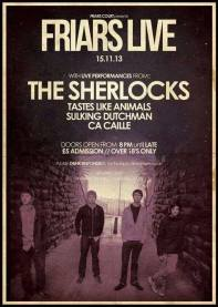The Sherlocks at Friars Court Taste Like Animals Sulking Dutchman CA Caille