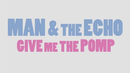 Give Me The Pomp Man & The Echo